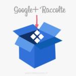 Google+ Raccolte: cosa sono, come funzionano e possibili casi d'uso
