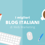 I migliori blog di Web Marketing nel panorama italiano [Content Curation]