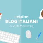 I migliori blog di Web Marketing nel panorama italiano [Content Curation]