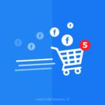 Strategie Facebook per e-commerce: i 5 step fondamentali
